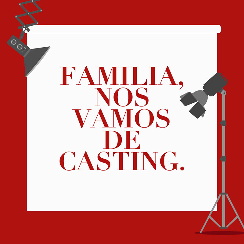 Familia, nos vamos de casting